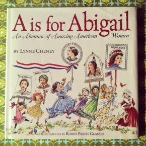 A is for Abigail: An Almanac of Amazing American Women, by Lynne Cheney