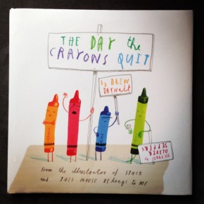 The Day the Crayons Quit, by Drew Daywalt. Pictures by Oliver Jeffers.